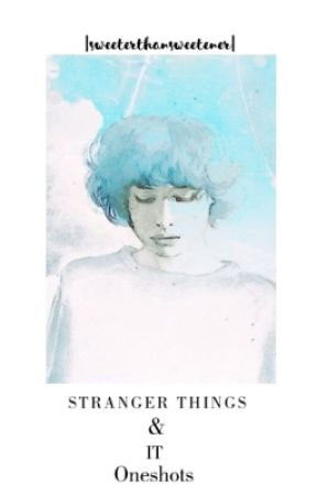 Stranger Things & IT x Reader Oneshots by sweeterthansweetener