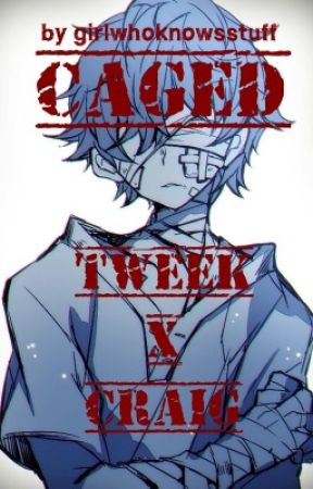 Caged - Tweek x Craig (South Park FanFiction) [COMPLETED] by girlwhoknowsstuff