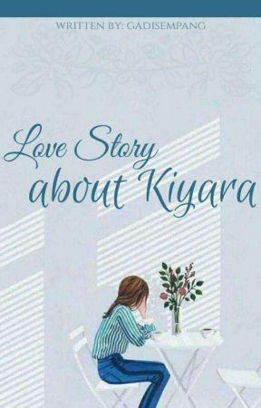 LOVE STORY ABOUT KIYARA by gadisempang