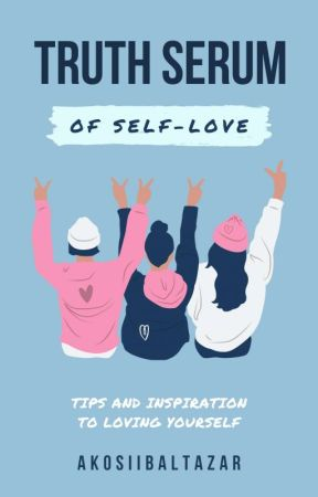 Truth Serum of Self Love by Baltsentiments