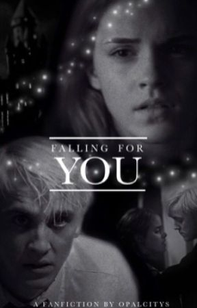 Falling for you ✘ Draco & Hermione *COMPLETED* by opalcitys