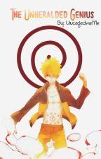 The Unheralded Genius - Naruto Original Story by uncagedwaffle