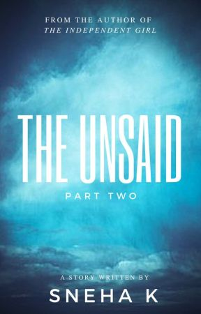 The Unsaid - Part 2 by sneha2222