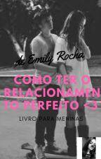 COMO TER UM RELACIONAMENTO PERFEITO  <3 by EmilyCristinaDaRocha