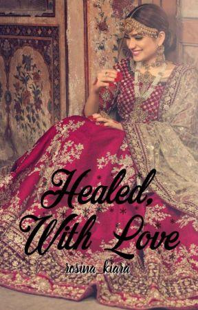 Healed, With Love by rosina_kiara