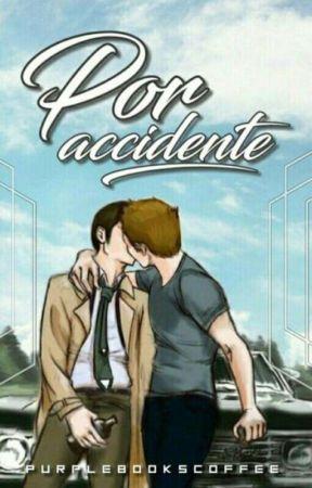 Por Accidente [Destiel AU] by PurpleBooksCoffee