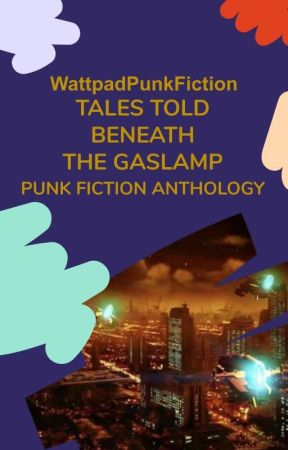 Tales Told Beneath the Gaslamp: Punk Fiction Anthology by WattpadPunkFiction