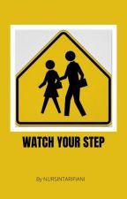 Watch Your Step by nursintarifiani