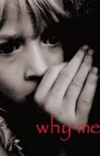 Why Me by jst2hot