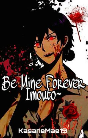 [ONHOLD] Be Mine Forever, Imouto~ (Yandere Brother x Reader)  by KasaneMae19