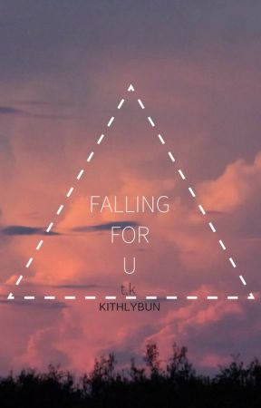FALLING FOR U | T.K by kithlybun