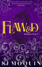 Bloodlines: Flawed ~Book 1~ by SJMoquin