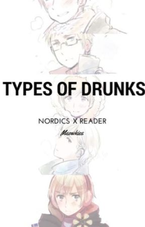 Nordics X Drunk! Reader - Types of Drunks by MeowHime
