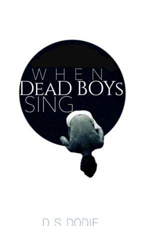 When Dead Boys Sing by D_S_Dodie