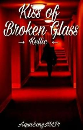 Kiss of Broken Glass    Kellic ✔ by AquaSongMLP1