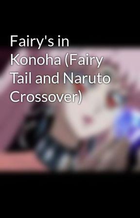 Fairy S In Konoha Fairy Tail And Naruto Crossover Information Wattpad Naruto'nun bütün hedefi ninja akademisini bitirip, hokage olmaktır. konoha fairy tail and naruto crossover