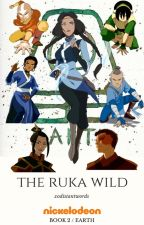 The Ruka Wild ↠ Book 2 > A:TLA  by xdistantwords