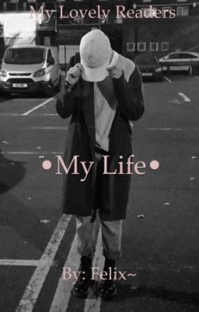 {•My Life•} by Midnight-Senpaix010x