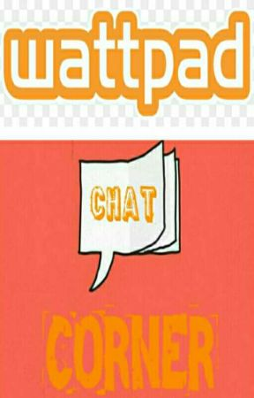 WATTPAD CHAT CORNER by Crazy_lollipop_lover