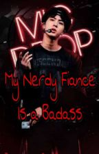 My Nerdy Fiance Is A BadAss (BTS OTP NamJin Fanfic) *FINISHED* by achIEVEbel