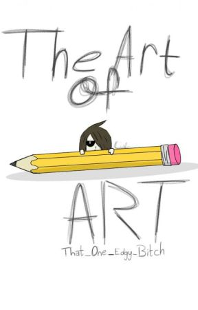 The Art Of Art: Book 1 by That_One_Edgy_Bitch