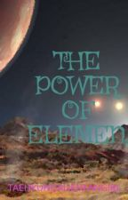 THE POWER OF ELEMEN by lisa_alissa24