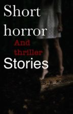 Short horror and thriller stories  by S_K_xoxo