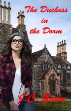 The Duchess in the Dorm [Novel Version] by WillFlyForFood
