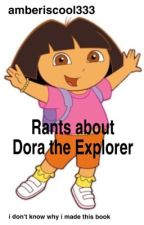 Rants about Dora the Explorer | ✔️ by amberiscool333