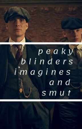 peaky blinders imagines + smut. by johnshelby