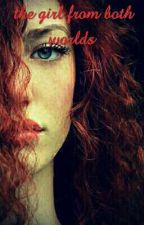 the girl from both worlds |Edward Cullen| by kawtara488