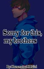 Sorry for this, my brothers [Editando] by KaramatsuRMGirl