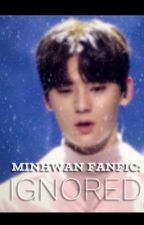 Minhwan Fanfic: Ignored by Jhopefully_94