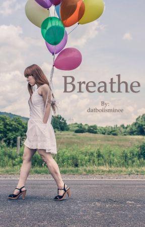 Breathe  by datboiisminee