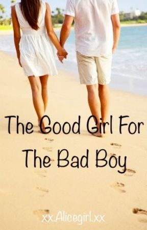 The Good Girl For The Bad Boy by You_thot