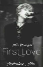 First Love (Min Yoongi FF) by Motionless_Shadow