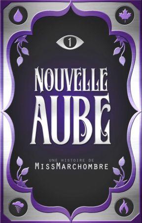 Nouvelle Aube  [EN COURS] by MissMarchombre