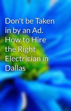 Don't be Taken in by an Ad. How to Hire the Right Electrician in Dallas by Rock_Wood