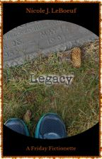 Legacy (excerpt) by NicoleJLeBoeuf