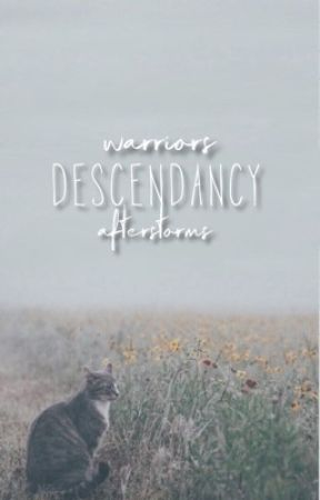 descendancy  // a warrior cats fanfiction by AfterStorms