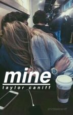Mine ; Taylor Caniff by shirtlesscaniff