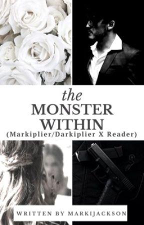 The Monster Within: Markiplier/Darkiplier x Reader (18+) by MarkiJackson