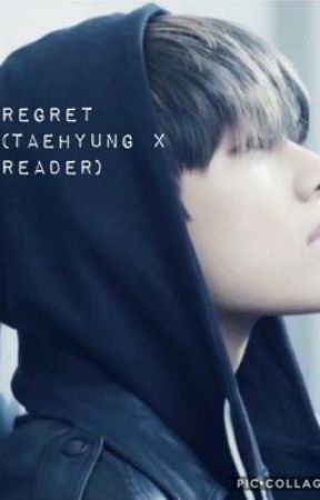 Regret (Taehyung x Reader)  DISCONTINUED  by Animallover5643