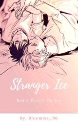 Stranger Ice [ Rok z Yuri!!! on Ice] by Bluemiss_96