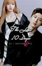 The Last 10 Days (Hanbin x Lisa) by heyitsmrhjnnh