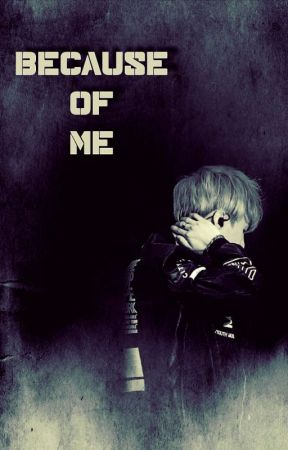 Because Of Me - Miattam [Suga ff.] ~ Gyorsan Befejezett by park_sunny