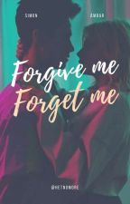 Forgive me, Forget me by hetnomore