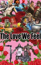 Overwatch Fanfiction: The Love We Feel 💕COMPLETED💕 by DistinctiveUsername