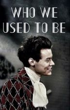 Who We Used To Be // h.s by writingsbyesmee