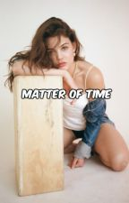 matter of time - harrington by bailee_n